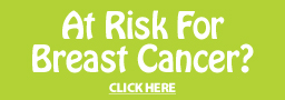 At Risk for Breast Cancer?